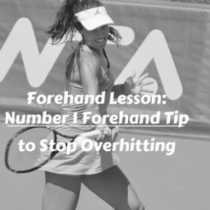 Forehand Lesson: Number 1 Forehand Tip to Stop Overhitting